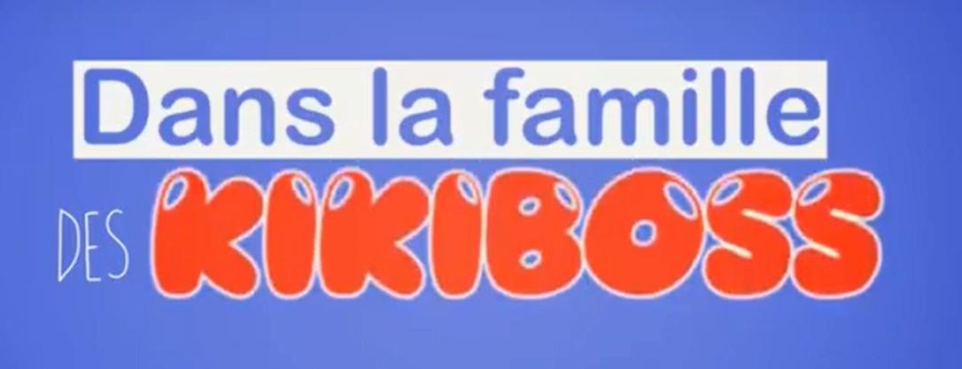Retrouvez la nouvelle saga de la Famille KIKIBOSS !!!